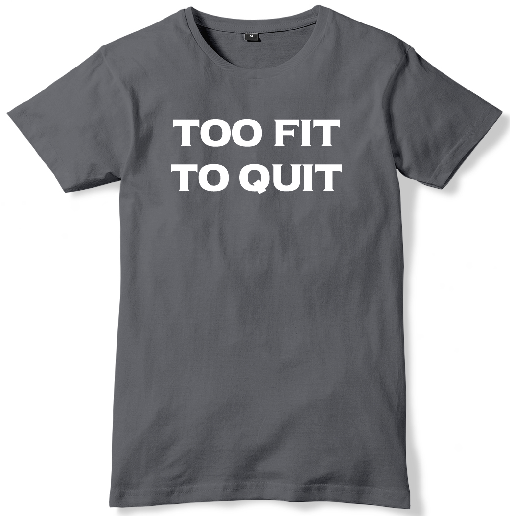 Too-Fit-To-Quit-Mens-Funny-Unisex-T-Shirt
