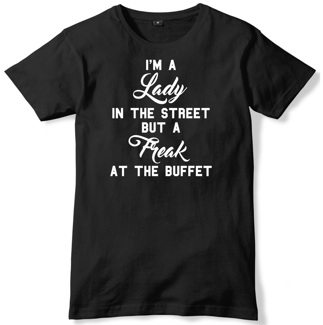 I-039-m-A-Lady-In-The-Street-But-A-Freak-At-The-Buffet-Mens-Funny-Unisex-T-Shirt