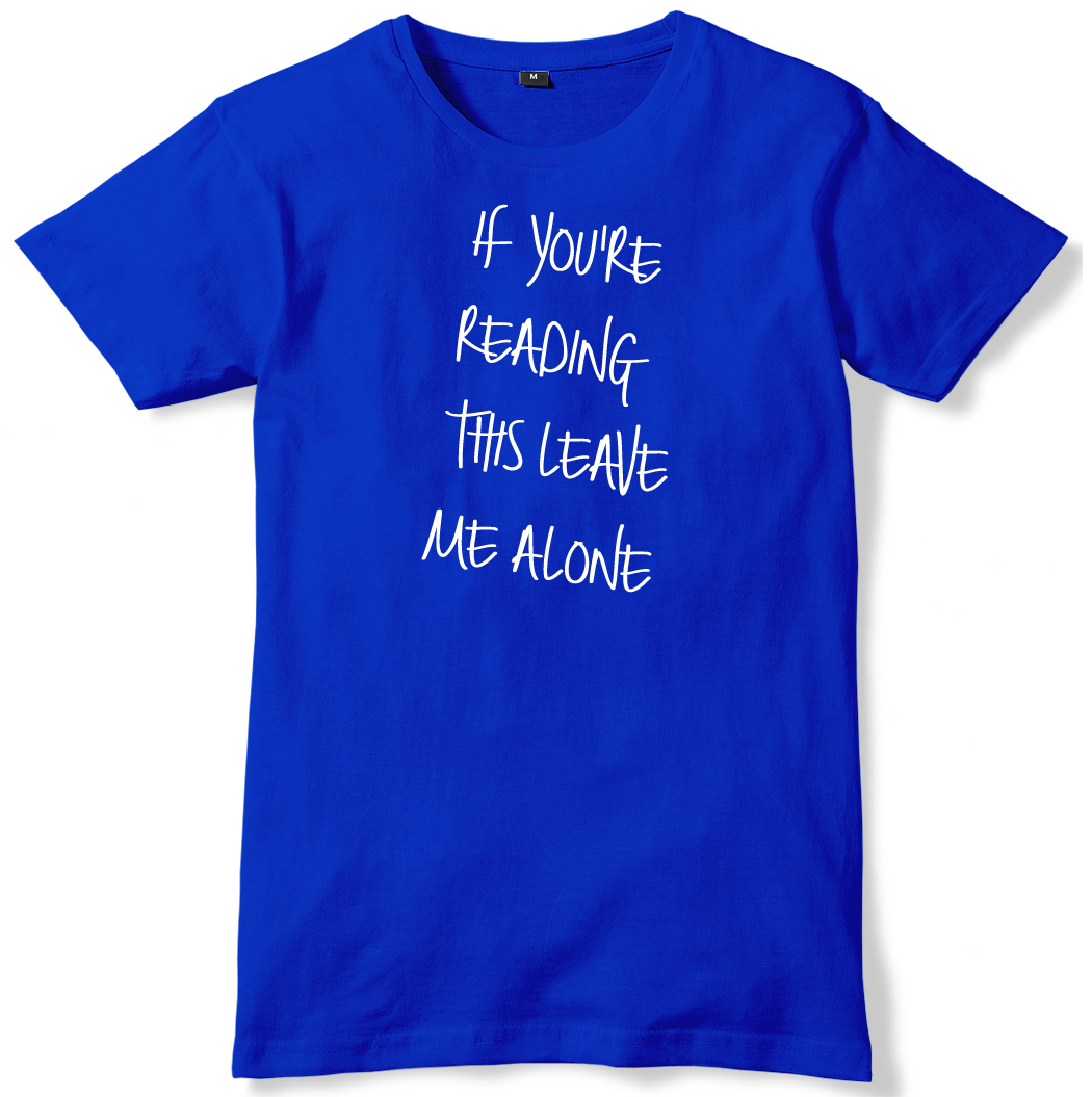 If-You-Are-Reading-This-Leave-Me-Alone-Mens-Funny-Unisex-T-Shirt