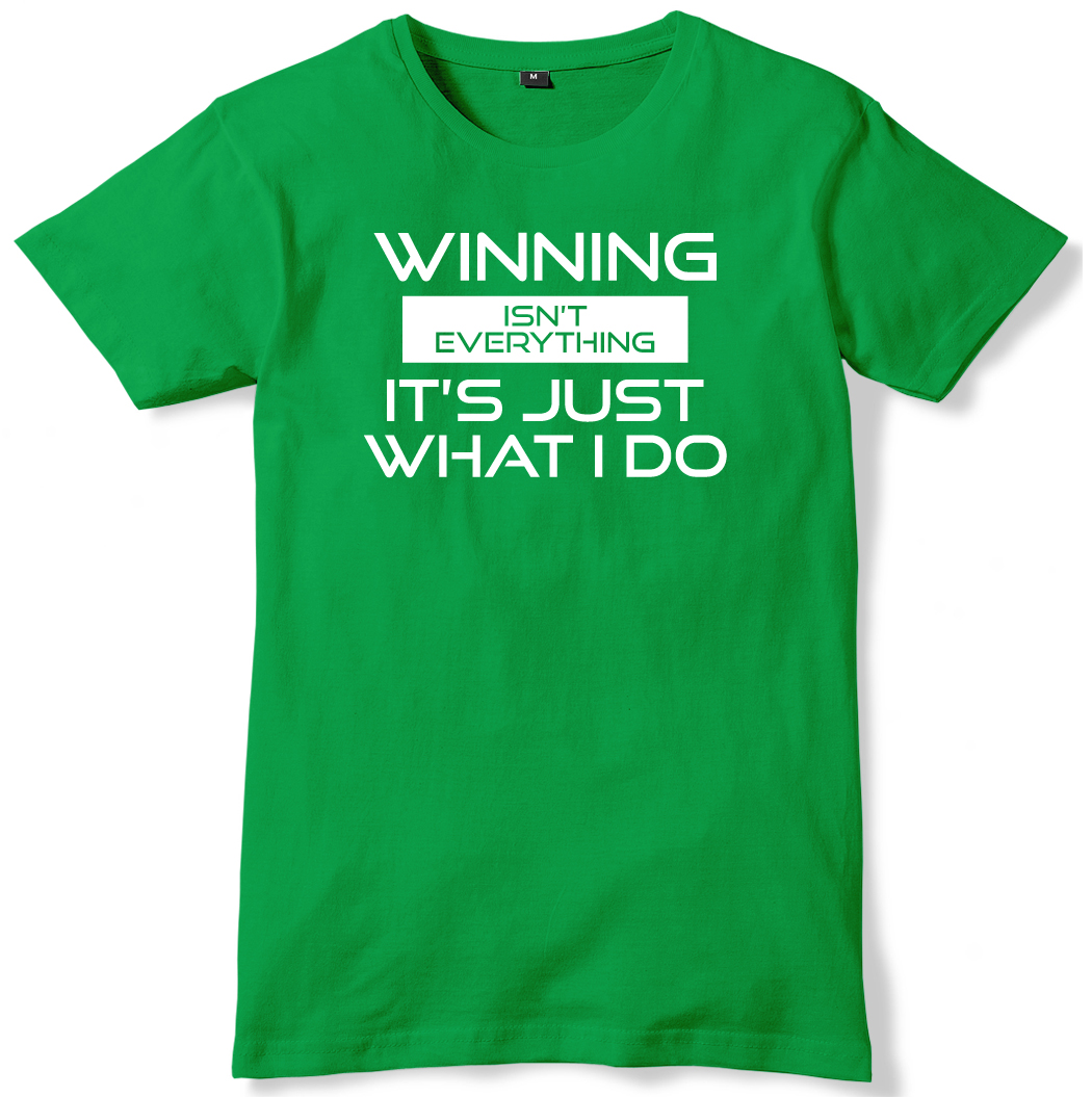 Winning-Isn-039-t-Everything-It-039-s-Just-What-I-Do-Mens-Funny-Unisex-T-Shirt